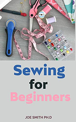 Sewing for Beginners: Basics, Techniques and Patterns (English Edition)