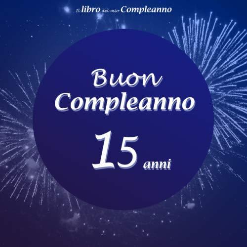 Il libro del mio Compleanno, Buon Compleanno 15 anni: Il libro degli ospiti con 100 pagine, Fuochi d'artificio, Formato 21,59 x 21,59 cm