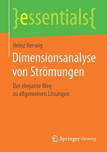 Dimensionsanalyse von Strömungen: Der elegante Weg zu allgemeinen Lösungen (essentials)