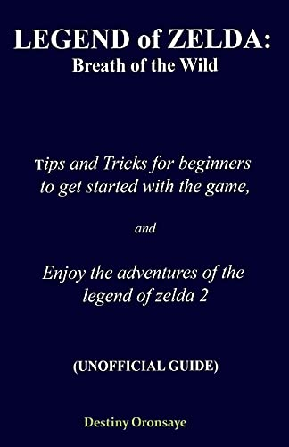 LEGEND of ZELDA: Breath of the Wild Tips and Tricks for beginners to get started with the game, and enjoy the adventures of the legend of zelda 2 ... With tips and tricks to overcome obstercles)