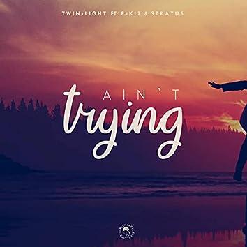 Ain't Trying (feat. Stratus & F-kiz)