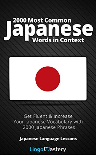 2000 Most Common Japanese Words in Context: Get Fluent & Increase Your Japanese Vocabulary with 2000 Japanese Phrases (Japanese Language Lessons) (English Edition)
