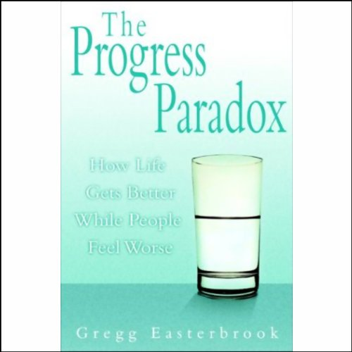 The Progress Paradox     How Life Gets Better While People Feel Worse              By:                                                                                                                                 Gregg Easterbrook                               Narrated by:                                                                                                                                 Jonathan Marosz                      Length: 11 hrs and 13 mins     Not rated yet     Overall 0.0