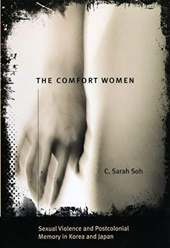The Comfort Women: Sexual Violence and Postcolonial Memory in Korea and Japan (Worlds of Desire: The Chicago Series on S
