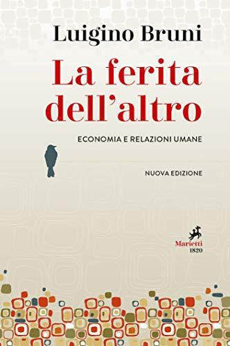 La ferita dell'altro: Economia e relazioni umane. Nuova edizione