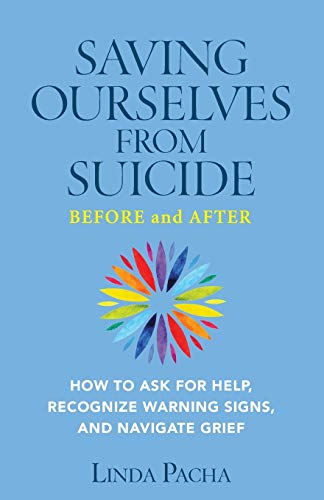 Saving Ourselves from Suicide - Before and After: How to Ask for Help, Recognize Warning Signs, and