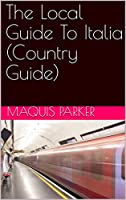 The Local Guide To Italia (Country Guide) (English Edition)