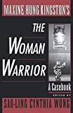 Maxine Hong Kingston's The Woman Warrior: A Casebook (Casebooks in Criticism)