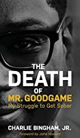 The Death of Mr.GoodGame: My Struggle to Get Sober