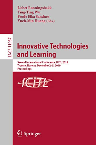 Innovative Technologies and Learning: Second International Conference, ICITL 2019, Tromsø, Norway, December 2–5, 2019, Proceedings (Information Systems ... and HCI Book 11937) (English Edition)