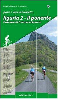 Passi e valli in bicicletta. Liguria. Il Ponente. Province di Genova e Savona (Vol. 2)