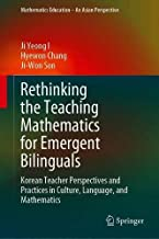 Rethinking the Teaching Mathematics for Emergent Bilinguals: Korean Teacher Perspectives and Practices in Culture, Language, and Mathematics (Mathematics Education – An Asian Perspective)