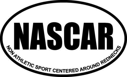 Nascar Non Athletic Sport Centered Around Rednecks Funny - Sticker Graphic - Auto, Wall, Laptop, Cell, Truck Sticker for Windows, Cars, Trucks