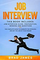Job Interview: This Book Includes: Job Interview Guide, Preparation, Winning and Questions. The Complete Guide to Dominate the Interview and Get the Job of Your Dreams