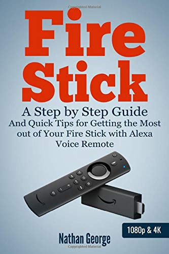 Fire Stick: A Step by Step Guide and Quick Tips for Getting the Most out of Your Fire Stick with Ale