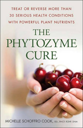 The Phytozyme Cure: Treat or Reverse More Than 30 Serious Health Conditions with Powerful Plant Nutrients: Discover Your Life Force Type and Unlock ... Youthful Appearance and Maximum Healing