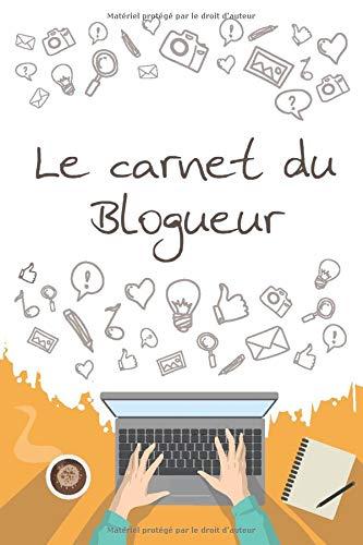 Le carnet du blogueur: carnet de planfication d'articles de blog - organisez vos articles afin d'améliorer votre contenu : Idée d'article - titre - ... / 120 pages pour 120 articles - format A5