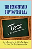 The Pennsylvania Driving Test Q&A: An Informative And Useful Guide To Pass The Test Successfully: Dmv Test Questions And Answers (English Edition)