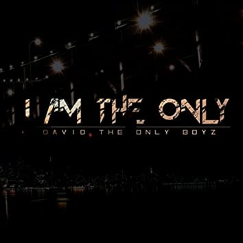 I Am the Only