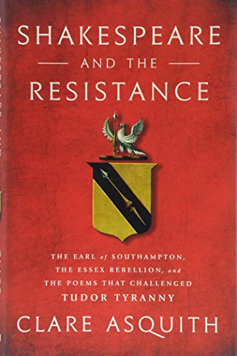 Image of Shakespeare and the Resistance: The Earl of Southampton, the Essex Rebellion, and the Poems that Challenged Tudor Tyranny