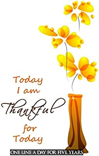 Today I am Thankful for Today: One Line a Day for Five Years