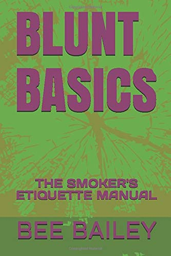 BLUNT BASICS: THE SMOKER'S ETIQUETTE MANUAL (BASICS BY BEE, Band 1)