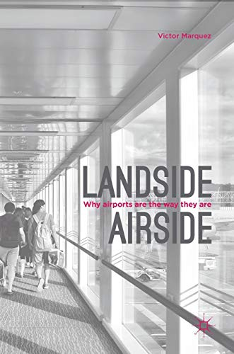 Landside Airside: Why Airports Are the Way They Are