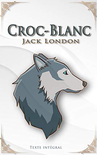 Croc-Blanc – Jack London - Texte Intégral: Traductions Paul Gruyer et Louis Postif   Édition illustrée   174 pages (French Edition)