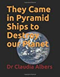 They Came in Pyramid Ships to Destroy our Planet - Dr Claudia Albers