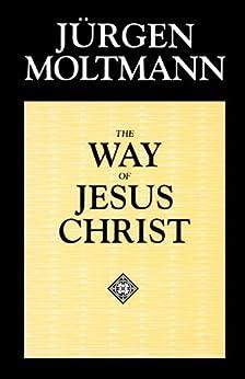 The Way of Jesus Christ by [Jurgen Moltmann]