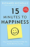 15 Minutes to Happiness: Easy, Everyday Exercises to Help You Be the Best You Can Be