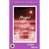 El Maravilloso Universo de la ¡Magia! (Spanish Edition)