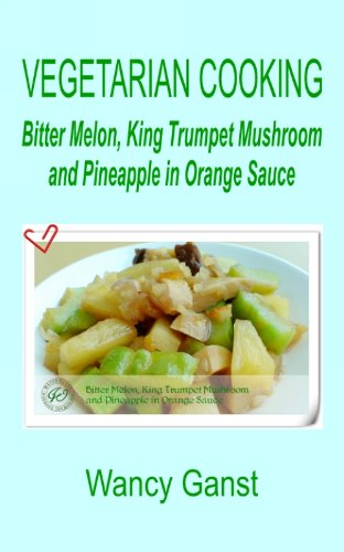 Vegetarian Cooking: Bitter Melon, King Trumpet Mushroom and Pineapple in Orange Sauce (Vegetarian Cooking - Vegetables and Fruits Book 234) (English Edition)