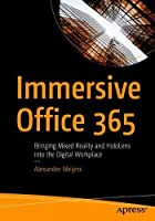 Immersive Office 365: Bringing Mixed Reality and HoloLens into the Digital Workplace Front Cover