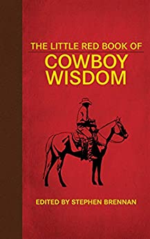 The Little Red Book of Cowboy Wisdom (Little Red Books) by [Stephen Brennan, Johnny D. Boggs]