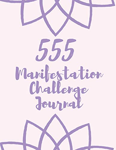 555 Manifestation Challenge Journal: Keep Track of Your Manifestation Mantra with this Workbook containing 5 rounds of 555 Challenges Purple Lotus