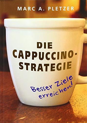 Die Cappuccino-Strategie (Softcover): Besser Ziele erreichen!