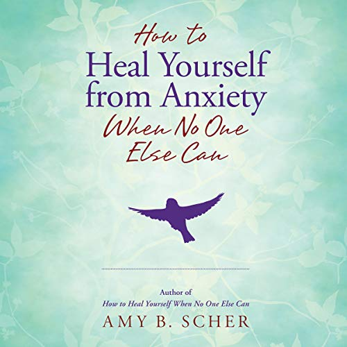 How to Heal Yourself from Anxiety When No One Else Can audiobook cover art