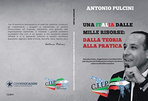 UNA ITALIA DALLE MILLE RISORSE: DALLA TEORIA ALLA PRATICA: Raccolta di News, Suggerimenti e Contributi Utili a tutti da parte dei Professionisti ed Esperti ... a CILP ITALIA (ASSOCIAZIONE Vol. 1)