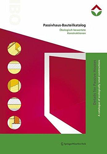 Passivhaus-Bauteilkatalog | Details for Passive Houses: Ökologisch bewertete Konstruktionen | A Catalogue of Ecologically Rated Constructions