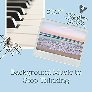 Background Music to Stop Thinking