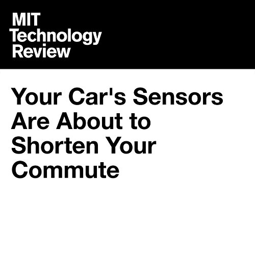 Your Car's Sensors Are About to Shorten Your Commute cover art