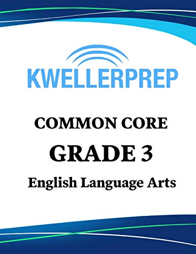 Kweller Prep Common Core Grade 3 English Language Arts: 3rd Grade ELA Workbook and 2 Practice Tests: Grade 3 Common Core ELA Practice