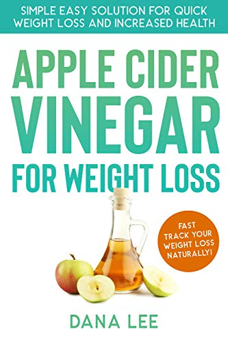 Apple Cider Vinegar For Weight Loss: Simple Easy Solution For Quick Weight Loss and Increased Health (English Edition)