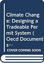 Climate Change: Designing a Tradeable Permit System (Oecd Documents)