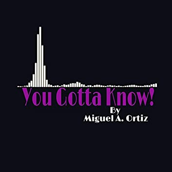 YOU Gotta Know!