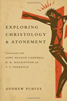 Exploring Christology & Atonement: Conversations With John Mcleod Campbell, H. R. Mackintosh and T. F. Torrance