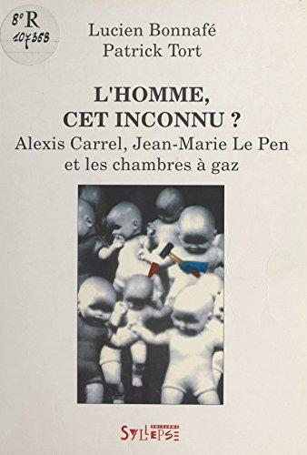 L'Homme, cet inconnu ? Alexis Carrel, Jean-Marie Le Pen et les chambres à gaz (Mauvais temps & Classiques du silence)