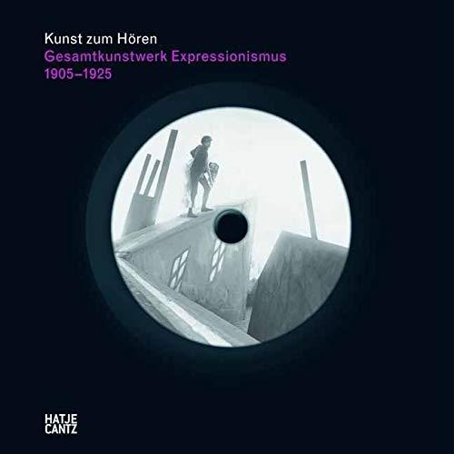Kunst zum Hören: Gesamtkunstwerk Expressionismus: Kunst, Film, Literatur, Theater, Tanz und Architektur 1905-1925