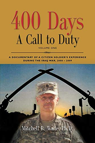 400 DAYS - A Call to Duty: A Documentary of a Citizen-Soldier's Experience During the Iraq War 2008/2009 - Volume I